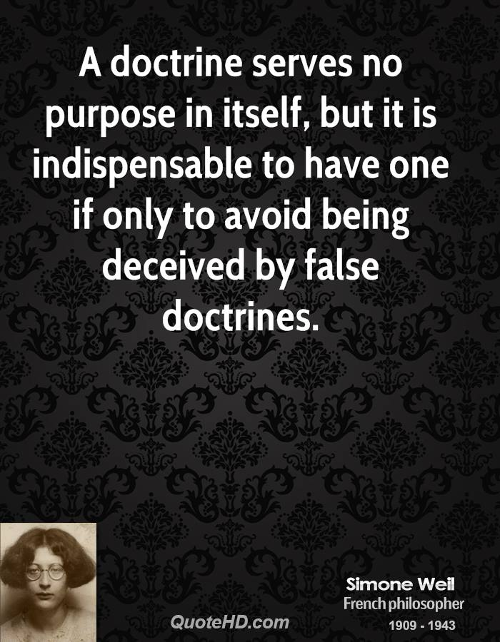 A doctrine serves no purpose in itself, but it is indispensable to have one if only to avoid being deceived by false doctrines.