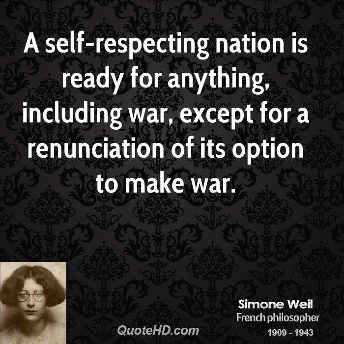 A self-respecting nation is ready for anything, including war, except for a renunciation of its option to make war.