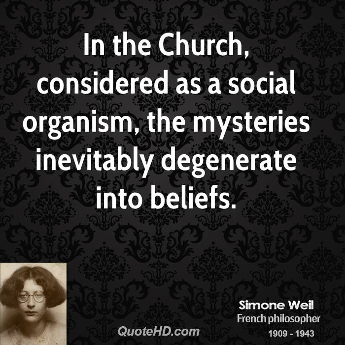In the Church, considered as a social organism, the mysteries inevitably degenerate into beliefs.