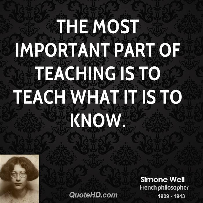 The most important part of teaching is to teach what it is to know.