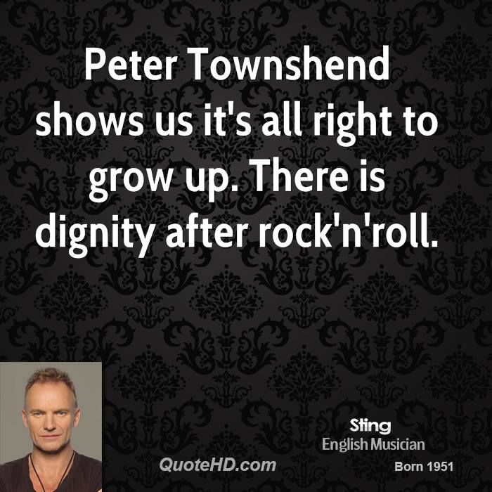 Peter Townshend shows us it's all right to grow up. There is dignity after rock'n'roll.