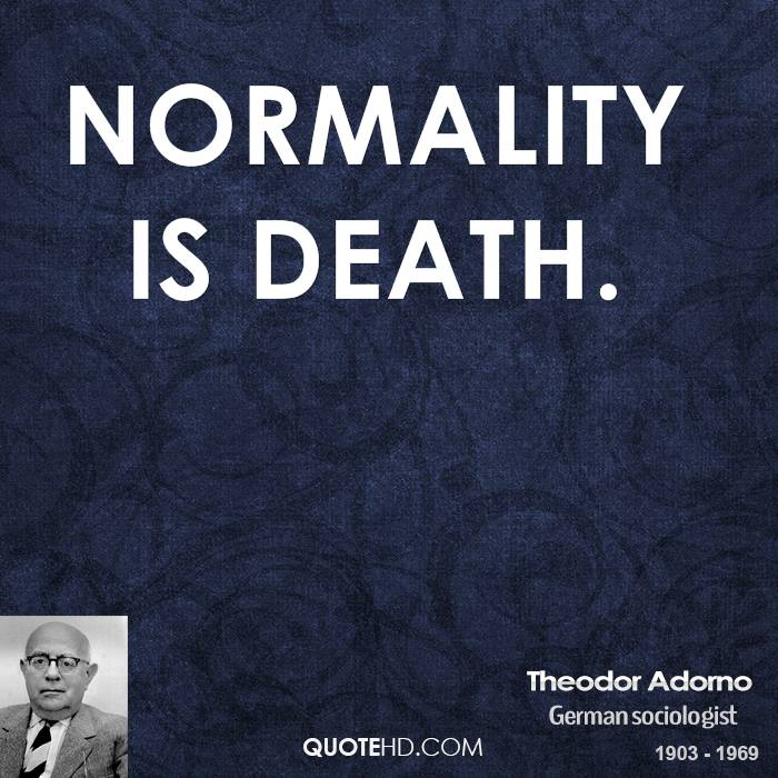 Normality is death.