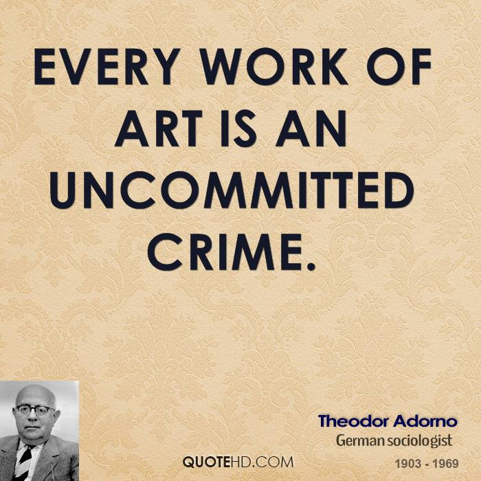 Every work of art is an uncommitted crime.