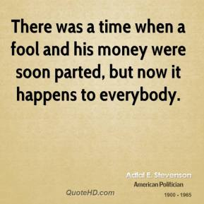 POOFness for FEB 19: SHINING STAR Adlai-e-stevenson-money-quotes-there-was-a-time-when-a-fool-and-his