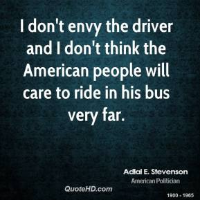 I don't envy the driver and I don't think the American people will care to ride in his bus very far.