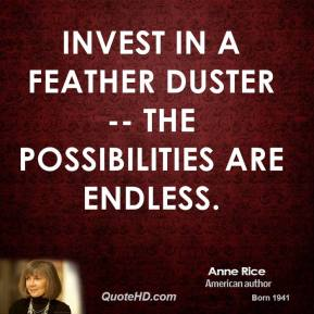 Invest in a feather duster -- the possibilities are endless.