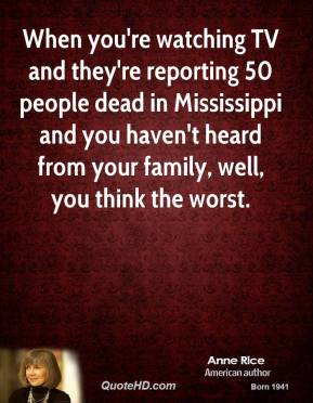 When you're watching TV and they're reporting 50 people dead in Mississippi and you haven't heard from your family, well, you think the worst.