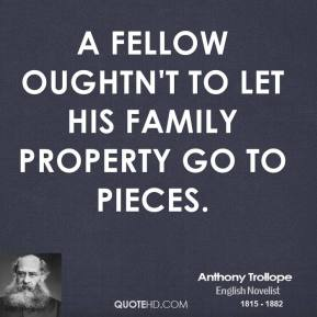 Anthony Trollope - A fellow oughtn't to let his family property go to pieces.