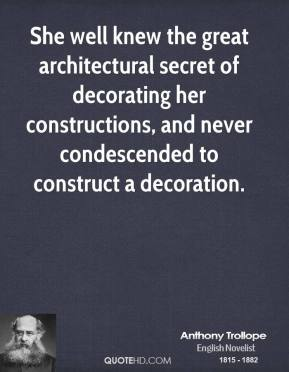 She well knew the great architectural secret of decorating her constructions, and never condescended to construct a decoration.