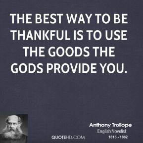 The best way to be thankful is to use the goods the gods provide you.