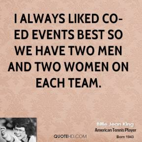 I always liked co-ed events best so we have two men and two women on each team.