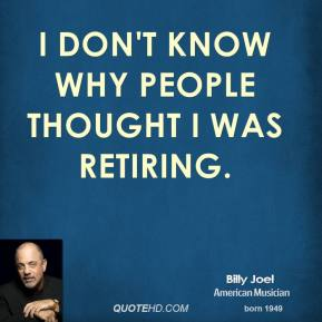 I don't know why people thought I was retiring.