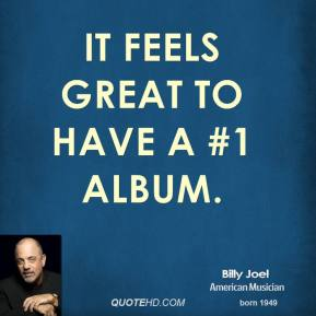 It feels great to have a #1 album.