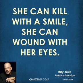 She can kill with a smile, She can wound with her eyes.