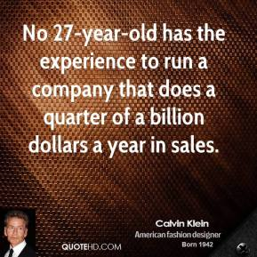 No 27-year-old has the experience to run a company that does a quarter of a billion dollars a year in sales.