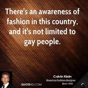 There's an awareness of fashion in this country, and it's not limited to gay people.