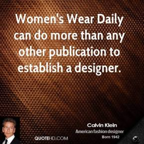 Calvin Klein - Women's Wear Daily can do more than any other publication to establish a designer.