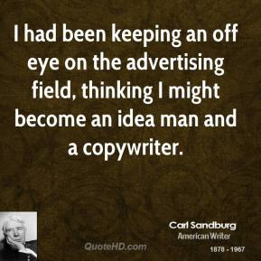 I had been keeping an off eye on the advertising field, thinking I might become an idea man and a copywriter.