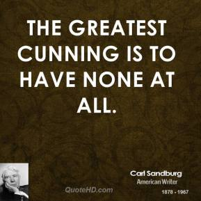 Carl Sandburg - The greatest cunning is to have none at all.