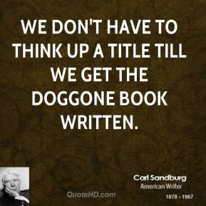We don't have to think up a title till we get the doggone book written.