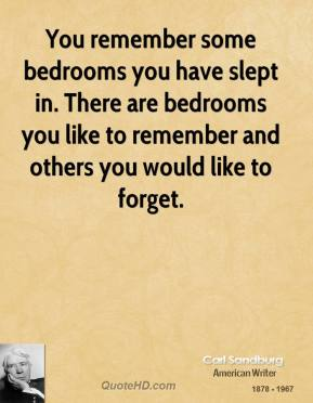 You remember some bedrooms you have slept in. There are bedrooms you like to remember and others you would like to forget.