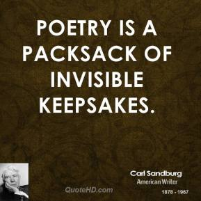 Poetry is a packsack of invisible keepsakes.