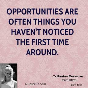Catherine Deneuve - Opportunities are often things you haven't noticed the first time around.