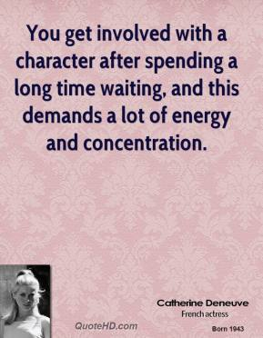 You get involved with a character after spending a long time waiting, and this demands a lot of energy and concentration.