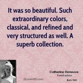It was so beautiful. Such extraordinary colors, classical, and refined and very structured as well. A superb collection.