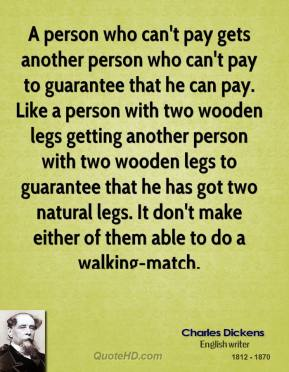 A person who can't pay gets another person who can't pay to guarantee that he can pay. Like a person with two wooden legs getting another person with two wooden legs to guarantee that he has got two natural legs. It don't make either of them able to do a walking-match.