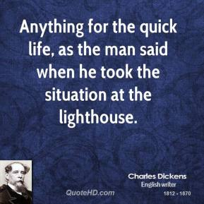 Anything for the quick life, as the man said when he took the situation at the lighthouse.