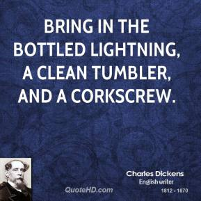Bring in the bottled lightning, a clean tumbler, and a corkscrew.