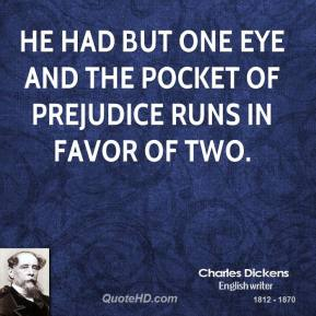 He had but one eye and the pocket of prejudice runs in favor of two.