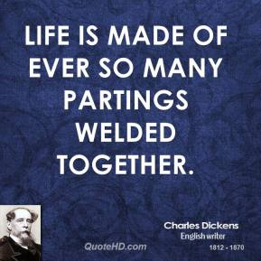 Life is made of ever so many partings welded together.