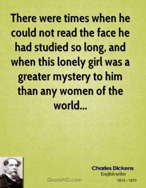 There were times when he could not read the face he had studied so long, and when this lonely girl was a greater mystery to him than any women of the world...