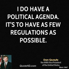 Dan Quayle - I do have a political agenda. It's to have as few regulations as possible.