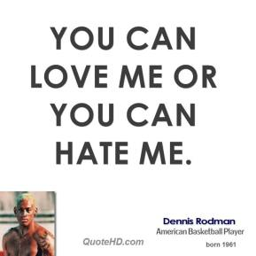 You can love me or you can hate me.
