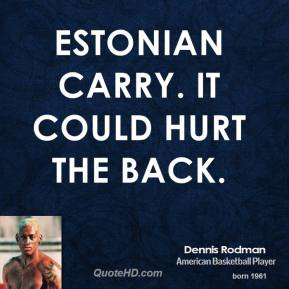 Estonian carry. It could hurt the back.