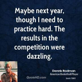 Maybe next year, though I need to practice hard. The results in the competition were dazzling.