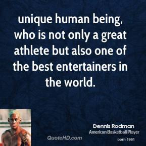 Dennis Rodman - unique human being, who is not only a great athlete but also one of the best entertainers in the world.