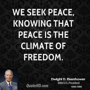 We seek peace, knowing that peace is the climate of freedom.
