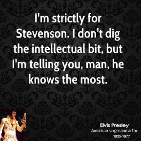 I'm strictly for Stevenson. I don't dig the intellectual bit, but I'm telling you, man, he knows the most.
