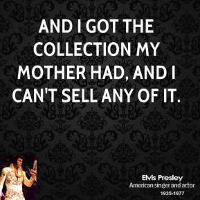 and I got the collection my Mother had, and I can't sell any of it.