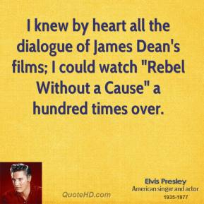 "I knew by heart all the dialogue of James Dean's films; I could watch ""Rebel Without a Cause"" a hundred times over."