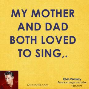 My mother and dad both loved to sing.
