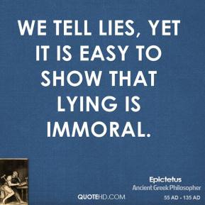 Epictetus - We tell lies, yet it is easy to show that lying is immoral.