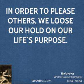In order to please others, we loose our hold on our life's purpose.