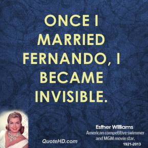 Esther Williams - Once I married Fernando, I became invisible.