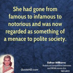 She had gone from famous to infamous to notorious and was now regarded as something of a menace to polite society.