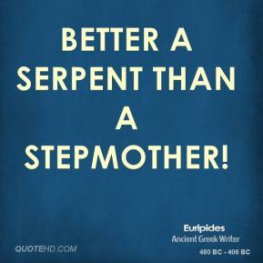 Better a serpent than a stepmother!